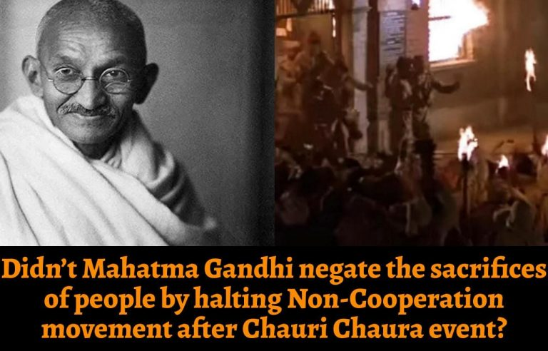 """Didn't Mahatma Gandhi negate the sacrifices of people by halting Non-Cooperation movement after """"Chauri Chaura"""" event?"""