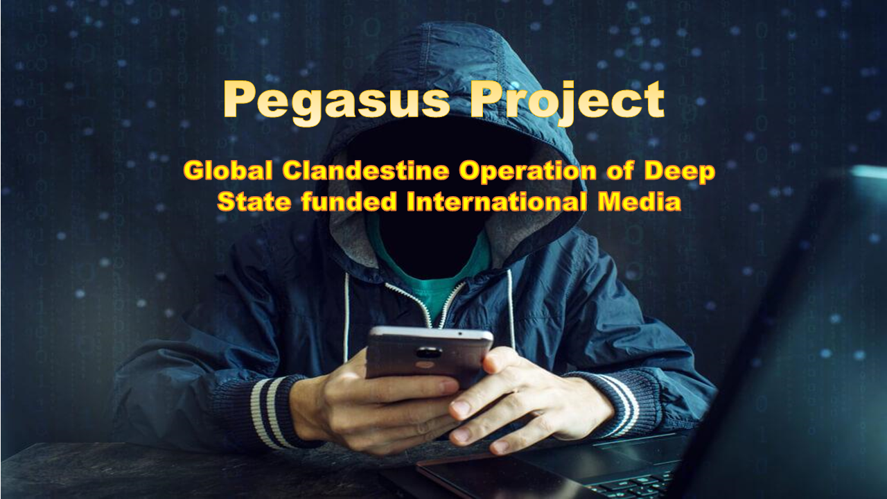 Pegasus Project : Global Clandestine Operation of Deep State funded International Media